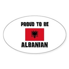 Proud To Be ALBANIAN Oval Decal
