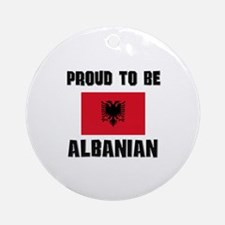 Proud To Be ALBANIAN Ornament (Round)