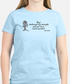 God Challenges my strength... T-Shirt