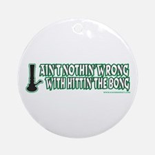 Ain't Nothin' Wrong w/ Hittin' The Bong Ornament (