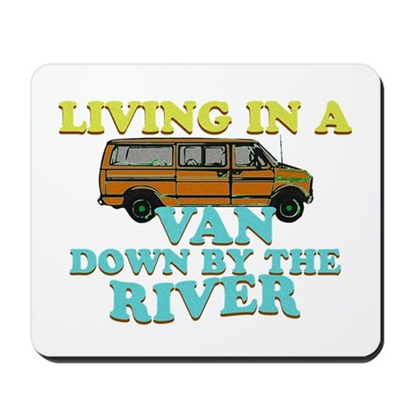 Living in a van down by the r Mousepad