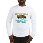 Living in a van down by the r Long Sleeve T-Shirt