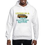Living in a van down by the r Hooded Sweatshirt