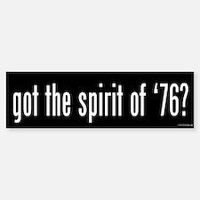Got the Spirit of '76 Bumper Bumper Bumper Sticker