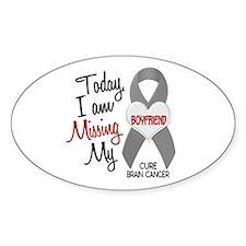 Missing 1 Boyfriend BRAIN CANCER Oval Decal
