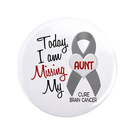 "Missing 1 Aunt BRAIN CANCER 3.5"" Button"