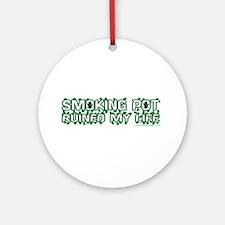 Smoking Pot Ruined My Life Ornament (Round)