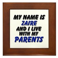 my name is zaire and I live with my parents Framed