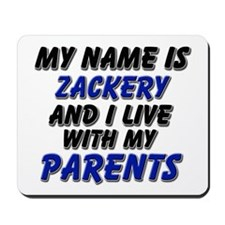 my name is zackery and I live with my parents Mous