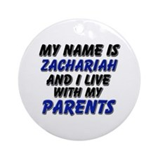my name is zachariah and I live with my parents Or