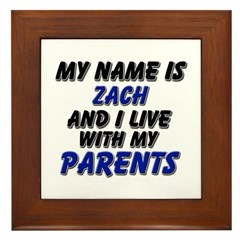 my name is zach and I live with my parents Framed