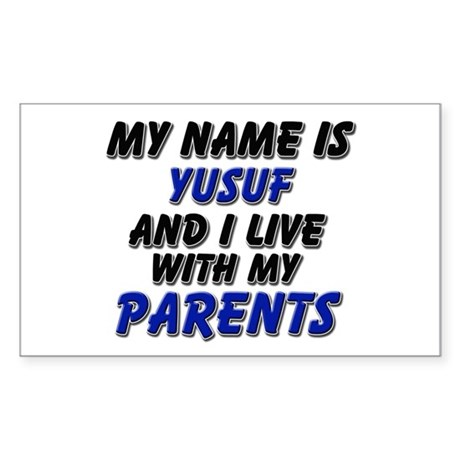 my name is yusuf and I live with my parents Sticke