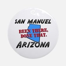 san manuel arizona - been there, done that Ornamen