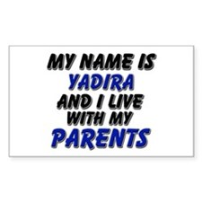 my name is yadira and I live with my parents Stick