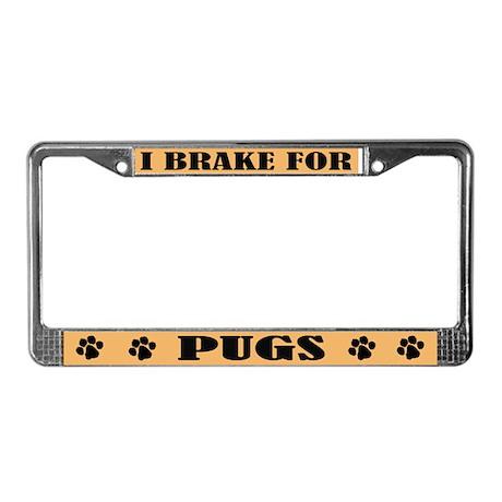 I Brake For Pugs License Plate Frame