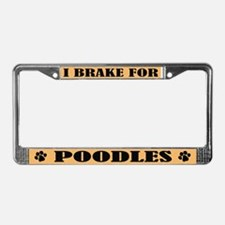 I Brake For Poodles License Plate Frame
