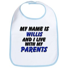 my name is willis and I live with my parents Bib