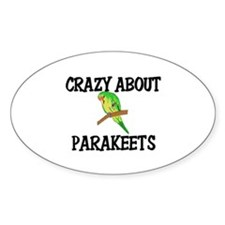 Crazy About Parakeets Oval Decal