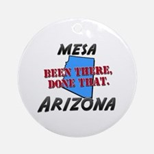 mesa arizona - been there, done that Ornament (Rou