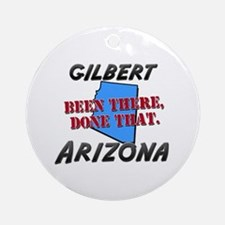 gilbert arizona - been there, done that Ornament (
