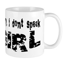 Sorry, I don't speak GIRL... Mug