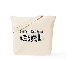 Sorry, I don't speak GIRL... Tote Bag