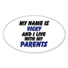 my name is vicky and I live with my parents Sticke