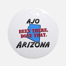 ajo arizona - been there, done that Ornament (Roun