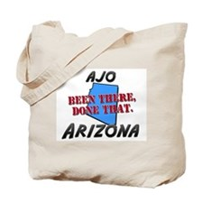 ajo arizona - been there, done that Tote Bag