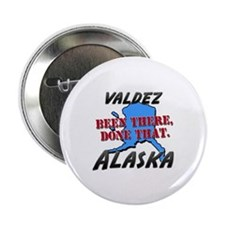 """valdez alaska - been there, done that 2.25"""" Button"""