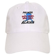 palmer alaska - been there, done that Baseball Cap