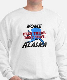 nome alaska - been there, done that Sweatshirt