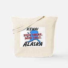 kenai alaska - been there, done that Tote Bag