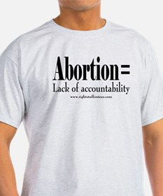 Abortion equals lack of accountability T-Shirt