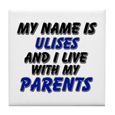 my name is ulises and I live with my parents Tile