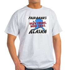 fairbanks alaska - been there, done that T-Shirt