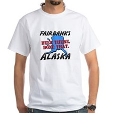 fairbanks alaska - been there, done that Shirt