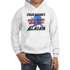 fairbanks alaska - been there, done that Hoodie