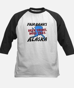 fairbanks alaska - been there, done that Tee