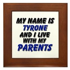 my name is tyrone and I live with my parents Frame