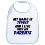 my name is tyrese and I live with my parents Bib