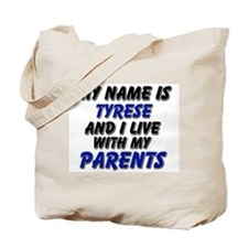 my name is tyrese and I live with my parents Tote
