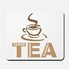 Tea Party Taxed Enough Already Mousepad