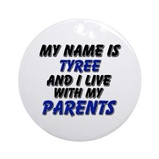 my name is tyree and I live with my parents Orname