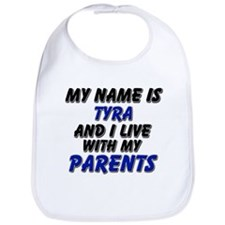 my name is tyra and I live with my parents Bib