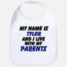 my name is tylor and I live with my parents Bib