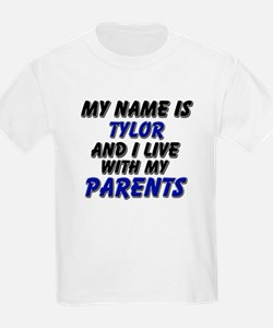 my name is tylor and I live with my parents T-Shirt