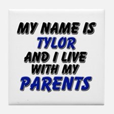my name is tylor and I live with my parents Tile C