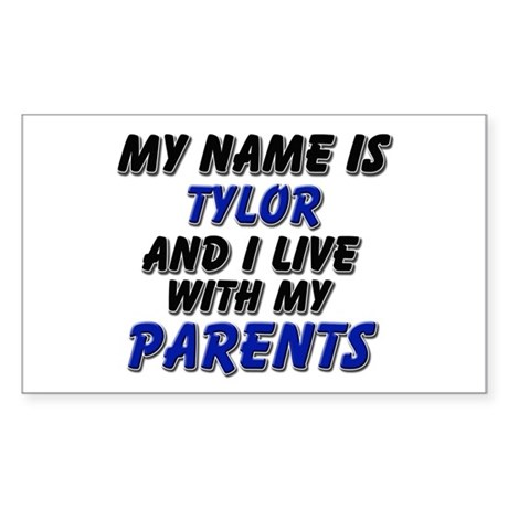 my name is tylor and I live with my parents Sticke