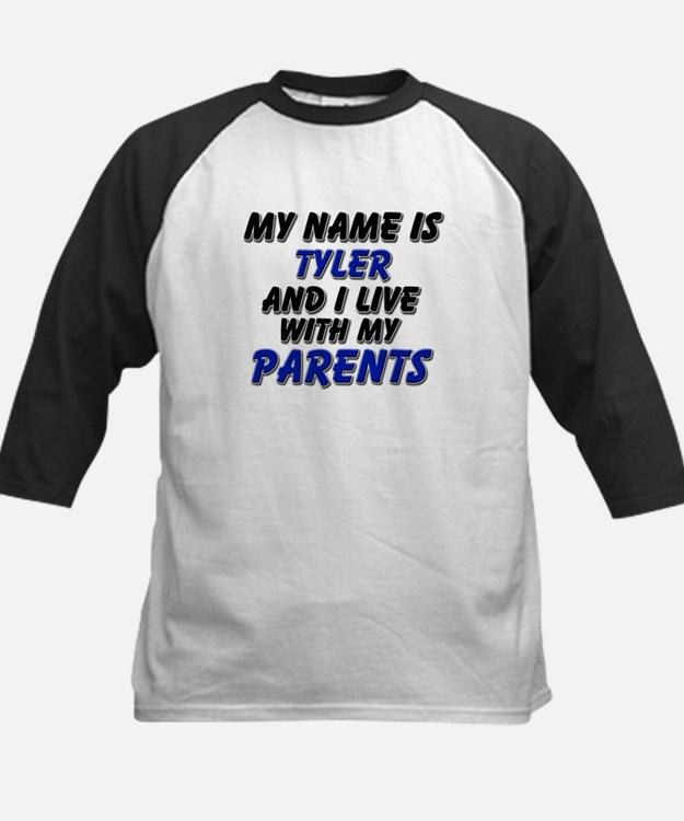 my name is tyler and I live with my parents Tee